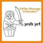 Jedi Jet Little Things – Remixes