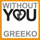 Greeko Without You